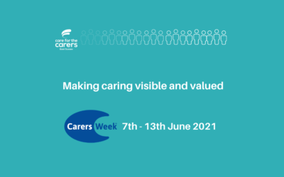 Carers Week, 7th – 13th June 2021, Making Caring Visible and Valued